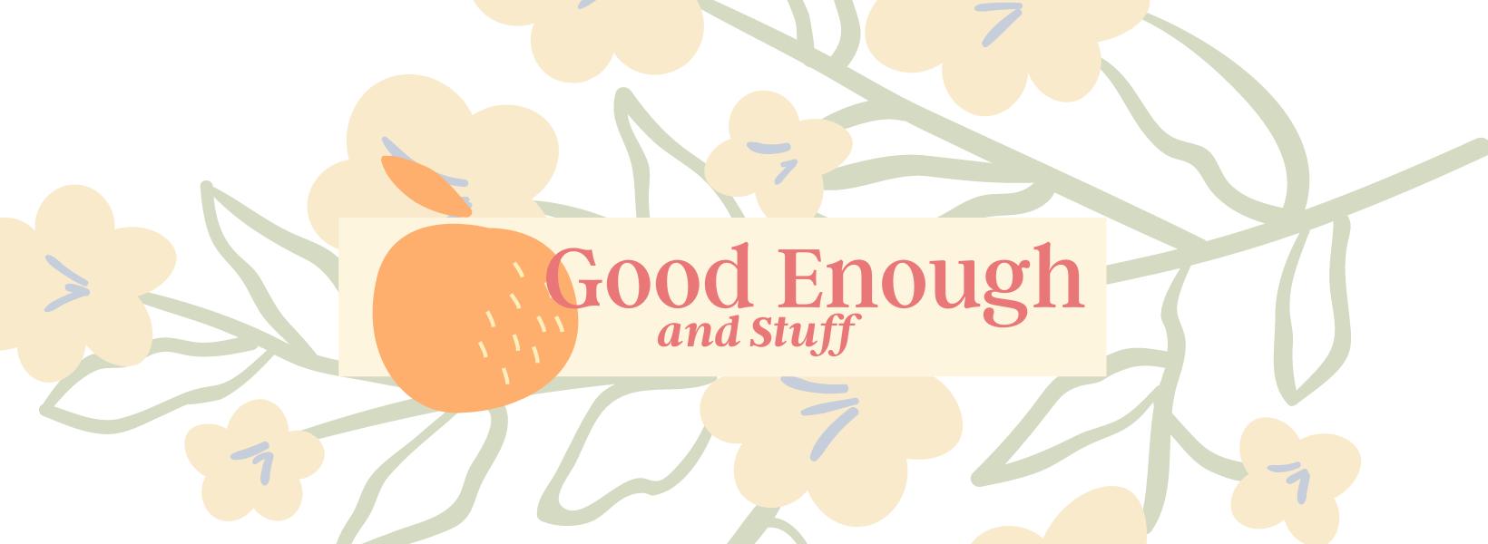 Good Enough And Stuff